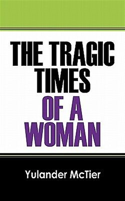 The Tragic Times of a Woman by McTier, Yulander -Paperback