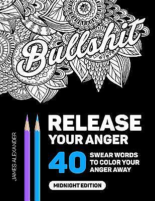 Release Your Anger: Midnight Edition : An Adult Coloring Book with 40 Swear...