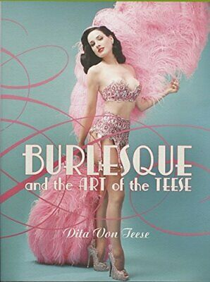 Burlesque and the Art of the Teese/ Fetish and the... by Dita Von Teese Hardback