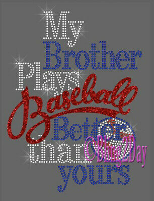 My Brother Plays BASEBALL Better than yours - Vinyl/Rhinestone Iron on Transfer