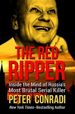 The Red Ripper Inside Mind Russia's Most Brutal Serial Ki by Conradi Peter