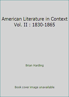 American Literature in Context Vol. II : 1830-1865 by Brian Harding