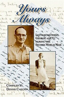 Yours Always Letters Between George VI During Second Wor by Carlton Dennis