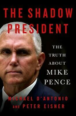 The Shadow President: The Truth about Mike Pence by D'Antonio, Michael -Hcover