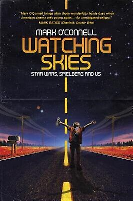 Watching Skies: Star Wars, Spielberg and Us by O'Connell, Mark -Paperback