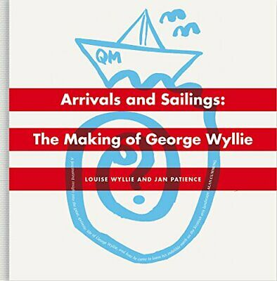 Arrivals and Sailings: The Making of George Wyllie by Jan Patience Book The