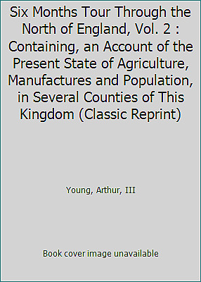 Six Months Tour Through the North of England, Vol. 2 : Containing,...  (ExLib)