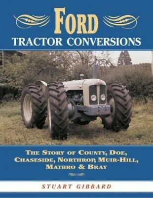 Ford Tractor Conversions: The Story of County, DOE... by Stuart Gibbard Hardback