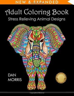 Adult Coloring Book: Stress Relieving Animal Designs by Dan Morris PAPERBACK NEW