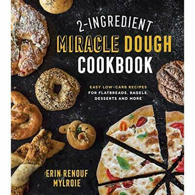 2-Ingredient Miracle Dough Cookbook: Easy Low-Carb Reci - Paperback NEW Mylroie,