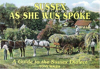 Sussex as She Wus Spoke: A Guide to the Sussex Dialect by Wales, Tony Paperback