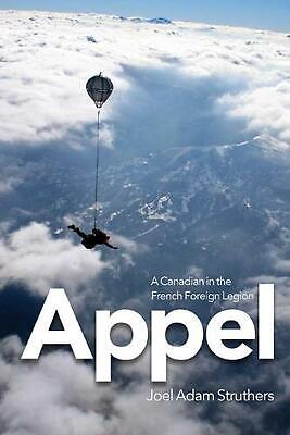 Appel: A Canadian in the French Foreign Legion by Joel Adam Struthers Paperback