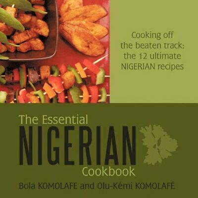 The Essential Nigerian Cookbook: Cooking Of... by Komolafe, Bola And O Paperback