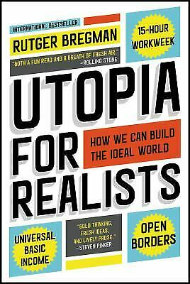 Utopia for Realists : How We Can Build the Ideal World by Rutger Bregman