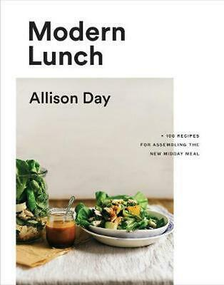 Modern Lunch: +100 Recipes for Assembling the New Midday Meal by Allison Day Har