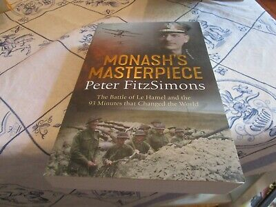 MONASH'S MASTERPIECE. BATTLE OF LE HAMEL. by P FITZSIMONS. WORLD WAR 1 AUSTRALIA
