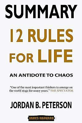 SUMMARY 12 Rules for Life : An Antidote to Chaos by James Harvard