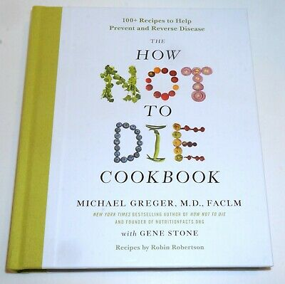 The How Not to Die Cookbook : 100+ Recipes to Help Prevent and Reverse...