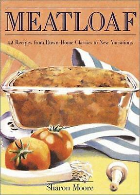 Meatloaf : 42 Recipes from Down-Home Classics to New Variations by Sharon Moore