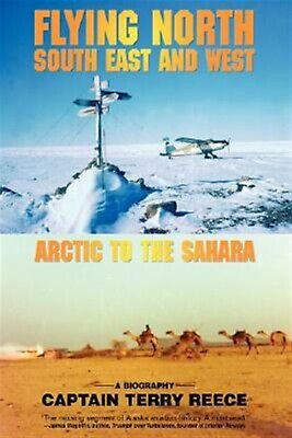 Flying North South East and West: Arctic to the Sahara by Reece,  9780595435722