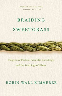 Braiding Sweetgrass: Indigenous Wisdom, Scientific Knowledge and the Teaching…