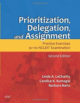 Prioritization, Delegation, and Assignment: Practice Exercises for the NCLEX…
