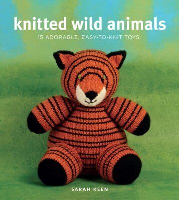 Knitted Wild Animals: 15 Adorable, Easy-to-Knit Toys by Keen, Sarah