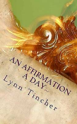 An Affirmation a Day...: A Guide to a Happier Life by Tincher, Lynn -Paperback