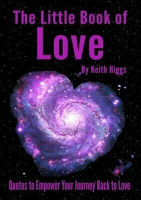 The Little Book of Love: Quotes to Empower Your Journey Back ... by Keith, Higgs