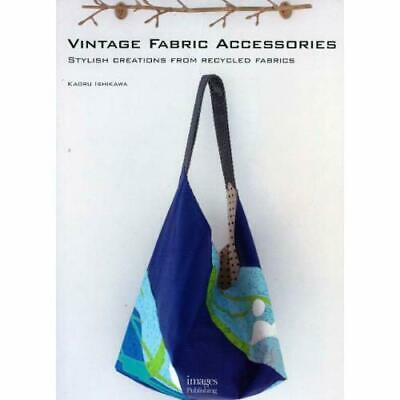 Vintage Fabric Accessories: Stylish Creations from Recy - Paperback NEW Ishikawa