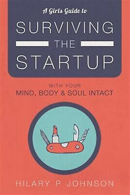 A Girls Guide Surviving Startup Your Mind Body by Johnson Hilary P -Paperback