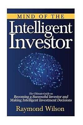 Mind Intelligent Investor Ultimate Guide on Becoming  by Wilson Raymond