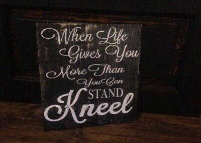 "When Life Gets Too Hard to Stand Kneel 12x12"" Wall Art Sign"