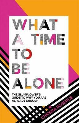 What a Time to be Alone by Chidera Eggerue New Hardback Book