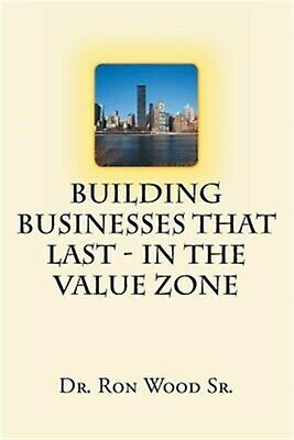Building Businesses That Last - In the Value Zone by Wood Sr, Dr Ron -Paperback