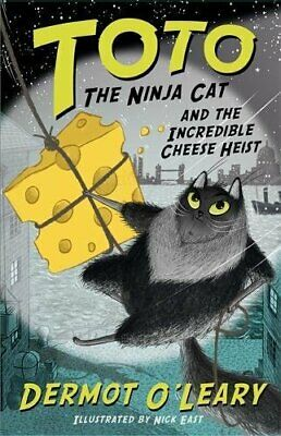 Toto the Ninja Cat and the Incredible Cheese Heist: Book 2 by O'Leary, Dermot