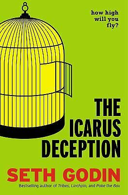 The Icarus Deception : How High Will You Fly?  (ExLib) by Seth Godin