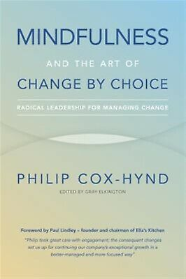 Mindfulness Art Change by Choice Radical Leadership f by Cox-Hynd Philip