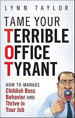 Tame Your Terrible Office Tyrant How Manage Childish Boss Beh by Taylor Lynn