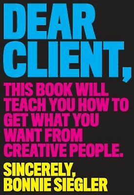 Dear Client: This Book Will Teach You How to Get What You Want fr 9781579658335