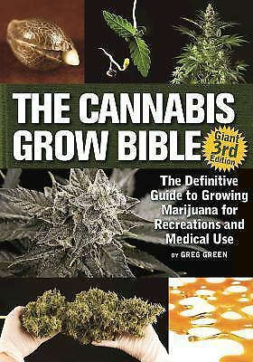 The Cannabis Grow Bible : The Definitive Guide to Growing Marijuana for Recreati