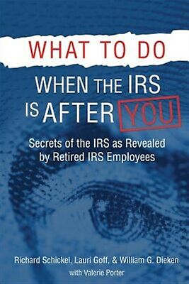 What Do When IRS Is After You Secrets IRS as Revea by Schickel Richard M