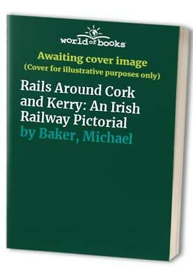 Rails Around Cork and Kerry: An Irish Railway Pic... by Baker, Michael Paperback