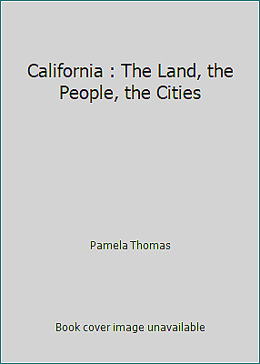 California : The Land, the People, the Cities by Pamela Thomas