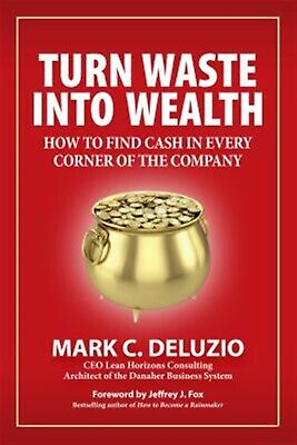 Turn Waste Into Wealth How Find Cash in Every Corner C by Deluzio Mark C