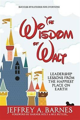 The Wisdom Walt Leadership Lessons Happiest Place on by Barnes Jeffrey a