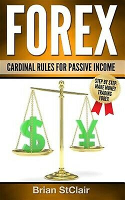 Forex: Cardinal Rules for Passive Income by Stclair, Brian -Paperback