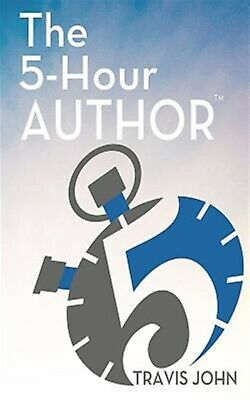 The 5-Hour Author How Author Client-Getting Book in Just 5  by John Travis