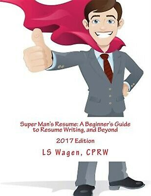 Super Man's Resume: A Beginner's Guide to Resume Writing, and Bey by Wagen, Ls