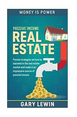 Passive Income: Real Estate: Proven Strategies on How to Succeed  by Lewin, Gary